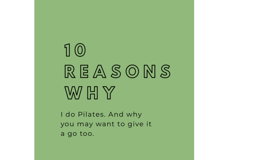 Why do I do Pilates? Why do I feel the need to daily stretch? Find out my top 10 Reasons Why
